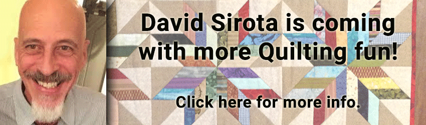 David Sirota is coming for more Quilting Fun! Click here for more info.