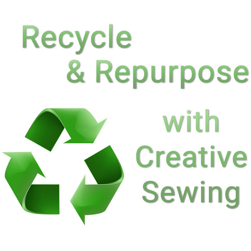 Recycle & Repurpose with Creative Sewing